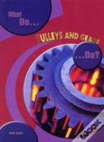 What Do Pulleys And Gears Do?