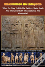 What Do They Tell Us The Tablets, Slabs, Seals And Monuments Of Mesopotamia And Phoenicia?