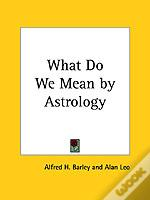 What Do We Mean By Astrology