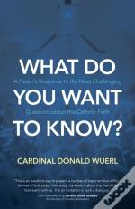 What Do You Want To Know?
