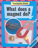 WHAT DOES A MAGNET DO?