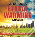 What Does Global Warming Mean? | Climate Science Grade 4 | Children'S Environment & Ecology Books