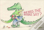 What Does The Crocodile Say