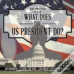 What Does The Us President Do? Government Lessons For Kids - Children'S Government Books