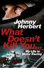 What Doesn'T Kill You... : My Autobiography