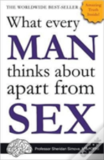 What Every Man Thinks About Apart From Sex...