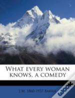 What Every Woman Knows, A Comedy