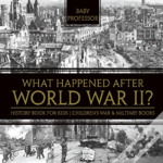 What Happened After World War Ii? History Book For Kids - Children'S War & Military Books