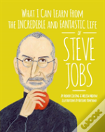 What I Can Learn From The Incredible And Fantastic Life Of Steve Jobs