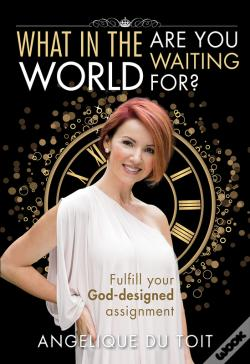 Wook.pt - What In The World Are You Waiting For? (Ebook)