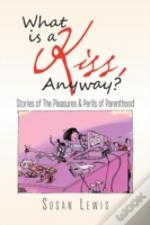 What Is A Kiss, Anyway?