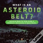 What Is An Asteroid Belt? | Universe Book For Kids Grade 4 | Children'S Astronomy & Space Books