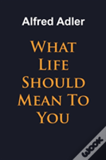 What Life Should Mean To You