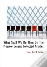 What Shall We Do Then On The Moscow Cens