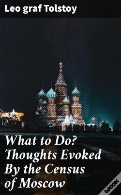 Wook.pt - What To Do? Thoughts Evoked By The Census Of Moscow
