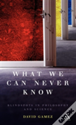 What We Can Never Know