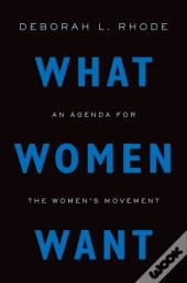 What Women Want: An Agenda For The Womens Movement
