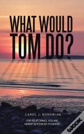 What Would Tom Do?