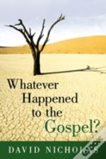 Whatever Happened To The Gospel?