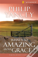 What'S So Amazing About Grace?Participant'S Guide