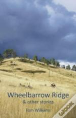 Wheelbarrow Ridge & Other Stories