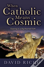 When Catholic Means Cosmic