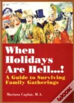 When Holidays Are Hell...! A Guide To Surviving Family Gatherings