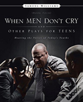 When Men Don'T Cry And Other Plays For Teens