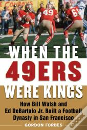 When The 49ers Were Kings
