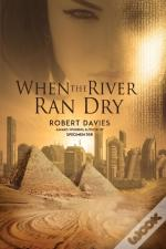 When The River Ran Dry