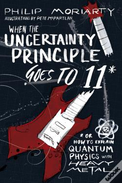 Wook.pt - When The Uncertainty Principle Goes Up To 11
