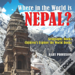 Where In The World Is Nepal? Geography Books - Children'S Explore The World Books