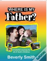 Where Is My Father : A Colorful Journey