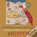 Where Should I Go In Egypt? Geography 4th Grade - Children'S Africa Books
