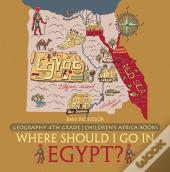 Where Should I Go In Egypt? Geography 4th Grade   Children'S Africa Books