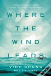 Where The Wind Leads : A Refugee Family'S Miraculous Story Of Loss, Rescue, And Redemption