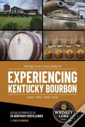Whiskey Lore'S Travel Guide To Experiencing Kentucky Bourbon