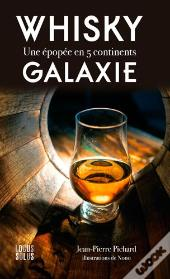 Whisky Galaxie. Une Epopee En 5 Continents