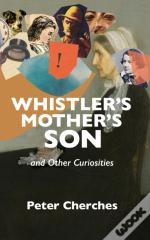 Whistler'S Mother'S Son And Other Curios
