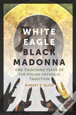 White Eagle, Black Madonna