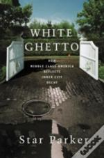 White Ghetto: How Middle Class America R