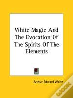 White Magic And The Evocation Of The Spirits Of The Elements
