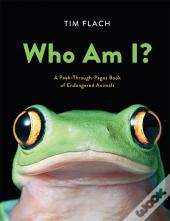 Who Am I?: A Peek-Through-Pages Book Of Endangered Animals