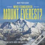 Who Conquered Mount Everest? Amazing Facts Book For Kids - Children'S Nature Books