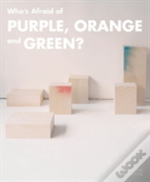 Who Is Afraid Of Purple, Orange And Green?