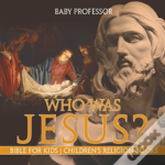 Who Was Jesus? Bible For Kids - Children'S Religion Books