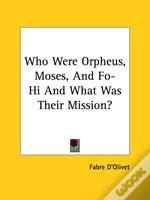 Who Were Orpheus, Moses, And Fo-Hi And What Was Their Mission?