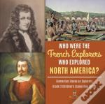 Who Were The French Explorers Who Explor