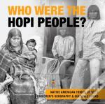 Who Were The Hopi People? | Native American Tribes Grade 3 | Children'S Geography & Cultures Books