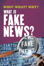 Who? What? Why?: What Is Fake News?